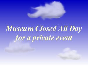 Museum Closed All Day for Private Event