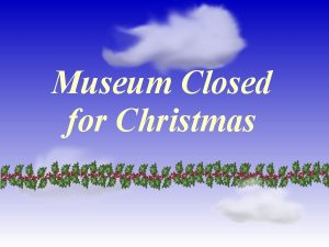 Museum Closed for Christmas