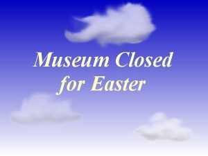 Museum Closed for Easter