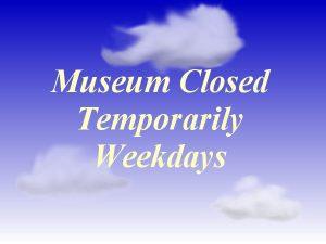Museum Closed Temporarily Weekdays
